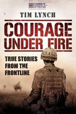 Courage Under Fire : True Stories from the Frontline - Combat Stress