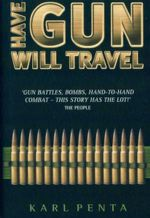 Have Gun Will Travel : I'll Go Anywhere, Risk Anything and Kill Anyone If the Price Is Right - Karl Penta