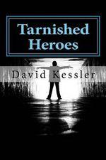 Tarnished Heroes - David Kessler
