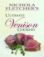 Nichola Fletcher's Ultimate Venison Cookery - Nichola Fletcher