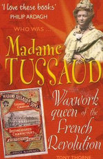 Madame Tussaud : Waxwork Queen of the French Revolution - Tony Thorne