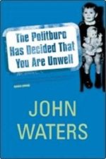 The Politburo Has Decided That You are Unwell - John Waters