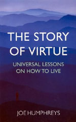The Story of Virtue : How the World's Major Faiths Tell Us to Live - Joe Humphreys