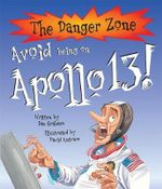 Avoid Being on Apollo 13! : The Danger Zone - Ian Graham