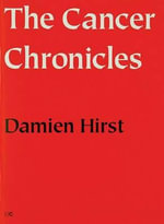 The Cancer Chronicles : This is a Collection of 13 Poems by the Artist - Damien Hirst