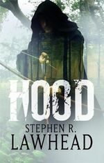 Hood: The King Raven Trilogy  : Book 1 - Stephen R. Lawhead