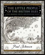 The Little People of the British Isles : Pixies, Brownies, Sprites and Other Rare Fauna - Paul Johnson