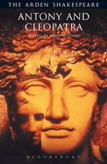 Antony and Cleopatra : The Arden Shakespeare, Third Series - William Shakespeare