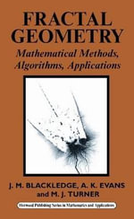 Fractal Geometry : Mathematical Methods, Algorithms, Application :  Mathematical Methods, Algorithms, Application - J. M. Blackledge