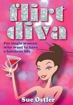 Flirt Diva : For Women Who Want To Have A Fabulous Life - Sue Ostler