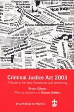 The Criminal Justice Act 2003 : An Introduction to the New Procedures and Sentencing with Key Extracts from the Act - Bryan Gibson
