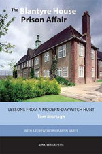 The Blantyre House Prison Affair : Lessons from a Modern-day Witch Hunt - Tom Murthagh
