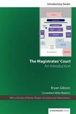 The Magistrates' Court : An Introduction - Bryan Gibson