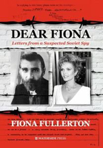 Dear Fiona : Letters from a Suspected Soviet Spy - Fiona Fullerton