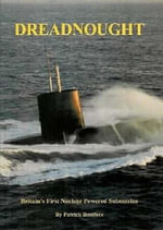 Dreadnought : Britain's First Nuclear Powered Submarine - Patrick Boniface