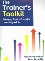 The Trainer's Toolkit : Bringing Brain-friendly Learning to Life - Kimberley Hare