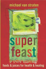 Superfeast : Foods and Juices for Health and Healing - Michael van Straten