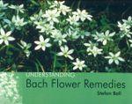Understanding Bach Flower Remedies : Understanding - Stefan Ball
