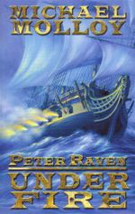 Peter Raven Under Fire - Michael Molloy
