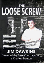 The Loose Screw : The Shocking Truth About Our Prison System - Jim Dawkins