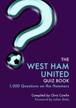 The West Ham United Quiz Book : 1,000 Questions on the Hammers - Chris Cowlin