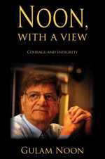 Noon, with a View : Courage and Integrity - Sir Gulam Noon