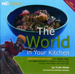 The World in Your Kitchen : Vegetarian Recipes from Africa, Asia and Latin America for Western Kitchens - Troth Wells