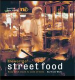 The World of Street Food : Easy Quick Meals to Cook at Home - Troth Wells