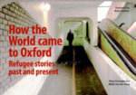How the World Came to Oxford : Refugee Stories Past and Present - Rory Carnegie