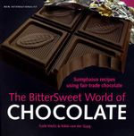 The Bittersweet World of Chocolate : Sumptuous Recipes Using Fair Trade Chocolate - Nikki Van Der Gaag