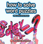 How to Solve Word Puzzles : Boost Your Brain Power - Philip J. Carter