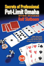 Secrets of Professional Pot-Limit Omaha : How to Win Big - Both Live and Online - Rolf Slotboom