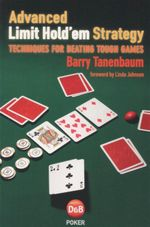 Advanced Limit Hold'em Strategy : Techniques For Beating Tough Games - Barry Tanenbaum