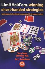 Limit Hold'em : Winning Short-Handed Strategies : Techniques for Limit Hold'em Games with Six Players or Less - Terry Borer