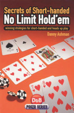 Secrets of Short-Handed No Limit Hold'em : Winning Strategies for Short-Handed and Heads Up Play - Danny Ashman