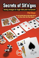 Secrets of Sit'n'Gos : Winning Strategies for Single-Table Poker Tournaments - Phil Shaw