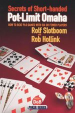 Secrets of Short-handed Pot-limit Omaha : How to Beat PLO Games With Six or Fewer Players - Rolf Slotboom