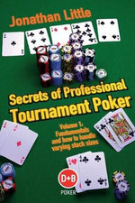 Secrets of Professional Tournament Poker: v. 1 : Fundamentals and How to Handle Varying Stack Sizes - Jonathan Little