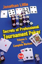 Secrets of Professional Tournament Poker: Volume 3 : The Complete Workout - Jonathan Little