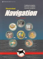 Illustrated Navigation : Traditional Navigation, Electronic Navigation, Celestial Navigation - Ivar Dedekam