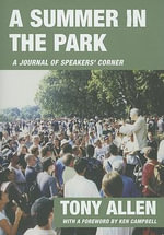 A Summer in the Park : A Journal of Speakers' Corner - Tony Allen