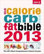 The Calorie, Carb & Fat Bible 2013 : The UK's Most Comprehensive Calorie Counter - Lyndel Costain