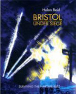 Bristol Under Siege : Surviving the Wartime Blitz - Helen Reid