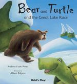 Bear and Turtle and the Great Lake Race : Traditional Tale with a Twist - Andrew Peters