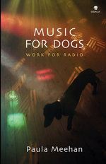 Music for Dogs : Work for Radio - Paula Meehan