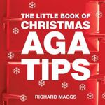 The Little Book of Aga Christmas Tips : Little Book - Richard Maggs