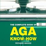 The Complete Book of Aga Know-how - Richard Maggs