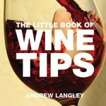 The Little Book of Wine Tips : 57 1/2 Recipes from Our Kitchen to Yours - Andrew Langley