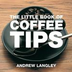 The Little Book of Coffee Tips - Andrew Langley