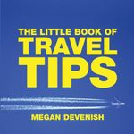 The Little Book of Travel Tips : Little Book of Tips (Absolute Press) - Megan Devenish